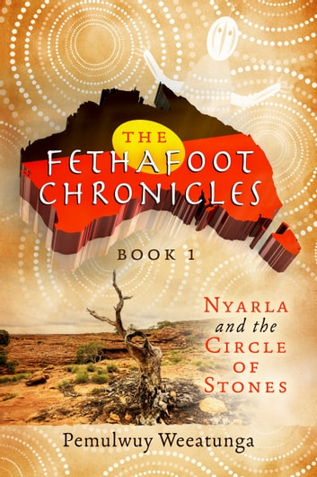 The Fethafoot Chronicles - Nyarla and The Circle of Stones ekitaplar by Pemulwuy Weeatunga