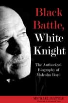 Black Battle, White Knight - The Authorized Biography of Malcolm Boyd ebook by Michael Battle