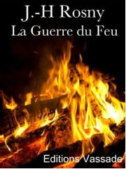 La Guerre du Feu ebook by J-H Rosny