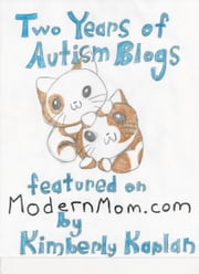Two Years Autism Blogs Featured on ModernMom.com ebook by Kimberly Kaplan