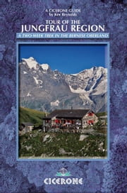 Tour of the Jungfrau Region - A two-week trek in the Bernese Oberland ebook by Kev Reynolds