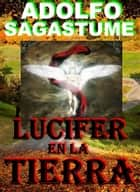Lucifer en la Tierra ebook by Adolfo Sagastume