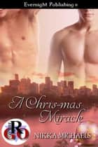 A Chris-mas Miracle ebook by Nikka Michaels