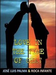 Love in the Time of Chat ebook by José Luis Palma / Roca Infantes