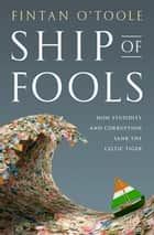 Ship of Fools - How Stupidity and Corruption Sank the Celtic Tiger 電子書籍 by Fintan O'Toole