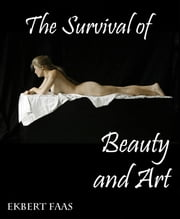 The Survival of Beauty and Art ebook by Ekbert Faas