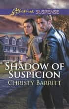 Shadow of Suspicion ebook by Christy Barritt