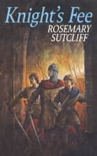 Knight's Fee eBook by Rosemary Sutcliff