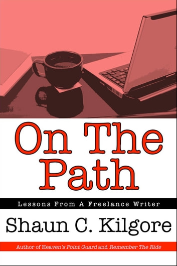 On The Path: Lessons From A Freelance Writer ebook by Shaun Kilgore