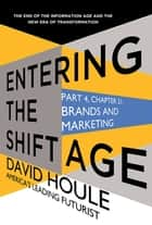 Brands and Marketing (Entering the Shift Age, eBook 9) ebook by David Houle