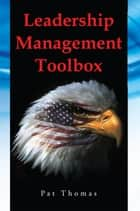 Leadership Management Toolbox ebook by Pat Thomas
