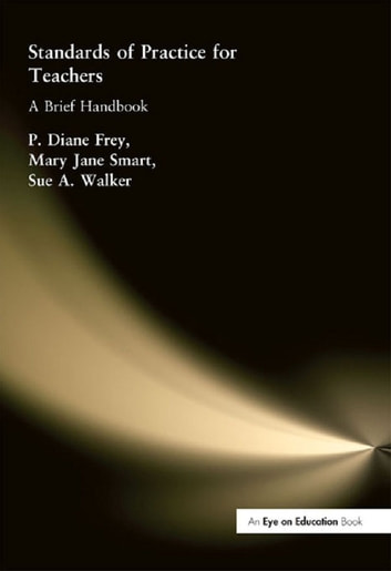 Standards of Practice for Teachers - A Brief Handbook ebook by Sue A. Walker,Mary Jane Smart,P. Diane Frey