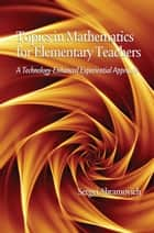 Topics in Mathematics for Elementary Teachers - A Technology-Enhanced Experiential Approach ebook by Sergei Abramovich