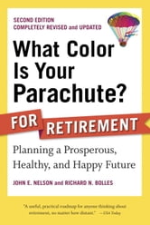 What Color Is Your Parachute? for Retirement, Second Edition - Planning a Prosperous, Healthy, and Happy Future ebook by John E. Nelson,Richard N. Bolles