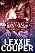 Savage Transformation ebook by Lexxie Couper