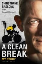 A Clean Break - My Story ebook by Christophe Bassons, Benoît Hopquin, Peter Cossins