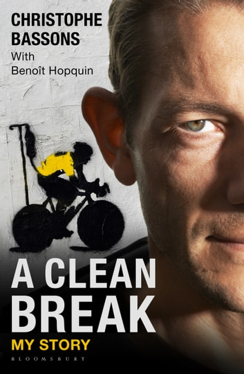 A Clean Break - My Story ebook by Christophe Bassons,Benoît Hopquin
