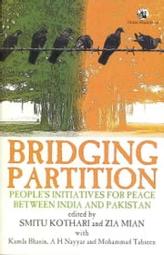 Bridging Partition: People's Initiatives for Peace Between India & Pakistan ebook by Smitu Kothari & Zia Mian et al