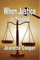 When Justice is Served ebook by Jeanette Cooper