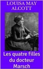 Les quatre filles du Docteur Marsch ebook by Louisa May Alcott