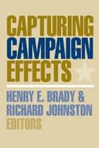Capturing Campaign Effects ebook by Richard G. C. Johnston,Henry E. Brady
