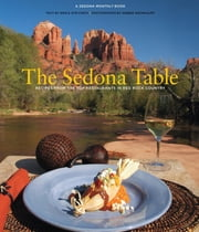 Sedona Table - Recipes From The Top Restaurants In Red Rock Country ebook by Erika Finch,Debbie Weinkauff
