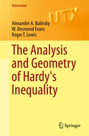 The Analysis and Geometry of Hardy's Inequality ebook by Roger T. Lewis,Alexander A Balinsky,W Desmond Evans
