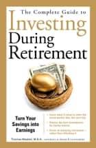 The Complete Guide to Investing During Retirement - Turn Your Savings Into Earnings ebook by Thomas Maskell