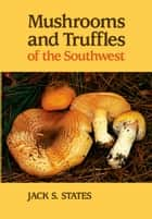 Mushrooms and Truffles of the Southwest ebook by Jack S. States