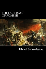 The Last Days of Pompeii ebook by Edward George Bulwer-Lytton