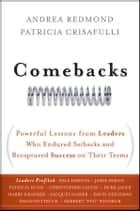 Comebacks - Powerful Lessons from Leaders Who Endured Setbacks and Recaptured Success on Their Terms ebook by Andrea Redmond, Patricia Crisafulli