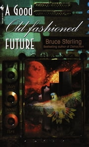 A Good Old-Fashioned Future ebook by Bruce Sterling