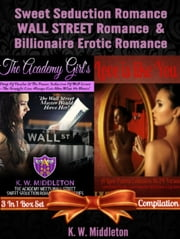 Sweet Seduction Romance WALL STREET Romance & Billionaire Erotic Romance - 2 In 1 Box Set - 2 In 1 Box Set: The Academy Girl's Drop Of Doubt - Volume 1 (The Wall Street Billionaire Saga) + Love Is Like You: A Love Poems Collection in 24 Verses - Love Poems For Her & Love Poems For Him (Love Poem A Day Book) ebook by K. W. Middleton