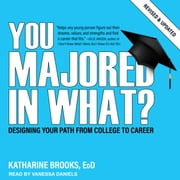 You Majored In What? - Designing Your Path from College to Career audiobook by Katharine Brooks, EdD