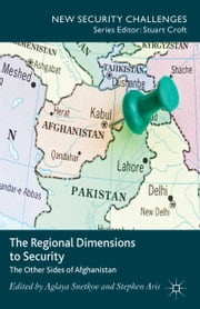 The Regional Dimensions to Security - Other Sides of Afghanistan ebook by Aglaya Snetkov