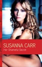 Her Shameful Secret - A Secret Baby Romance ebook by Susanna Carr