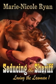 Seducing the Sheriff - Loving the Lawman, #1 ebook door Marie-Nicole Ryan