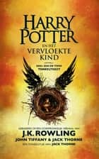 Harry Potter en het Vervloekte Kind Deel een en twee - De officiële tekst van de oorspronkelijke West End-productie ebook by J.K. Rowling, John Tiffany, Jack Thorne, Wiebe Buddingh'