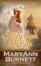 Telegraph Bride - Sweet Historical Mail Order Brides of Tribilane, #2 ebook by MaryAnn Burnett