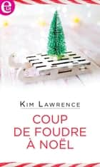 Coup de foudre à Noël ebook by Kim Lawrence