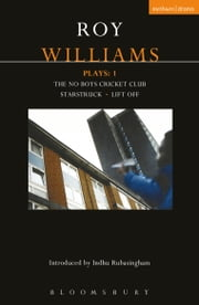 Williams Plays: 1 - The No Boys Cricket Club; Starstruck; Lift Off ebook by Roy Williams