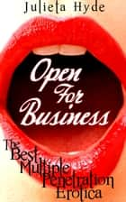 Open For Business: The Best Multiple Penetration Erotica ebook by Julieta Hyde