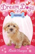 Pepper (Dream Dogs, Book 1) ebook by Aimee Harper
