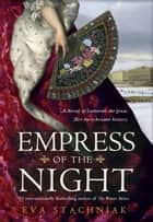 Empress of the Night - A Novel of Catherine the Great ebook by Eva Stachniak
