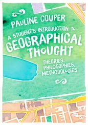 A Student's Introduction to Geographical Thought - Theories, Philosophies, Methodologies ebook by Pauline Couper