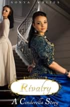 Rivalry: a Cinderella story ebook by Sonya Writes