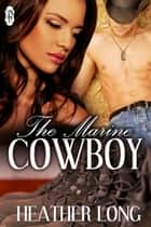 The Marine Cowboy ebook by Heather Long