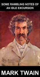 Some Rambling Notes of an Idle Excursion [con Glossario in Italiano] ebook by Mark Twain, Eternity Ebooks