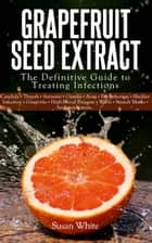 Grapefruit Seed Extract ebook by Susan White