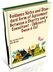 Guidance Notes and Standard Form of Agreement Between a Charity and a Consultant - [Messrs G Owen & Co] ebook by Gordon Owen